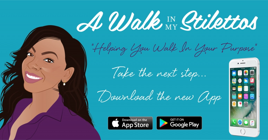 A Walk In My Stilettos Releases Mobile App For Women By Women - Download Now @makinismith #selfimprovement @bobproctorlive