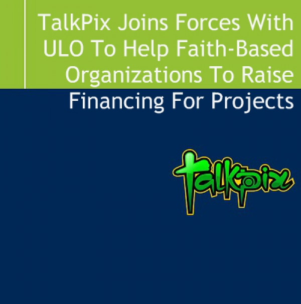 TalkPix Joins Forces With ULO To Help Faith-Based Organizations To Raise Financing For Projects