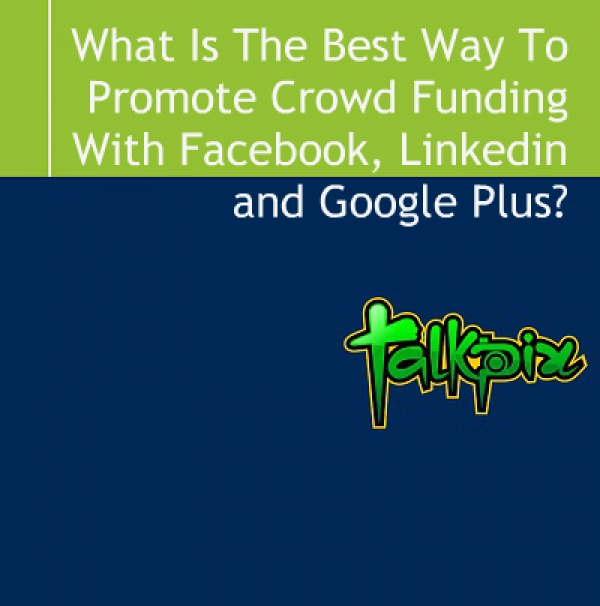 What Is The Best Way To Promote Crowd Funding With Facebook and Google Plus?