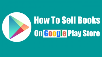Why Should You Sell Your Books Or Ebooks On Google Play?