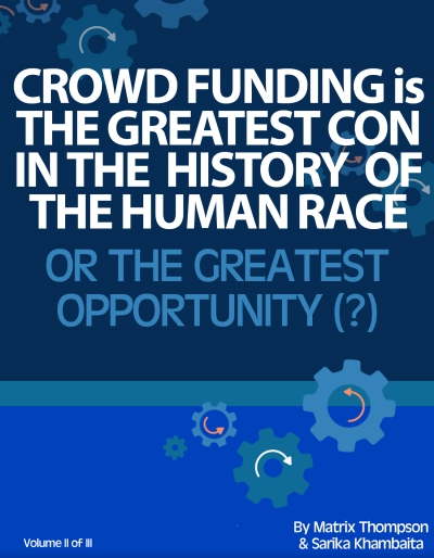 Crowd Funding Is The Greatest Con In History Or The Greatest Opportunity - What Do You Think?